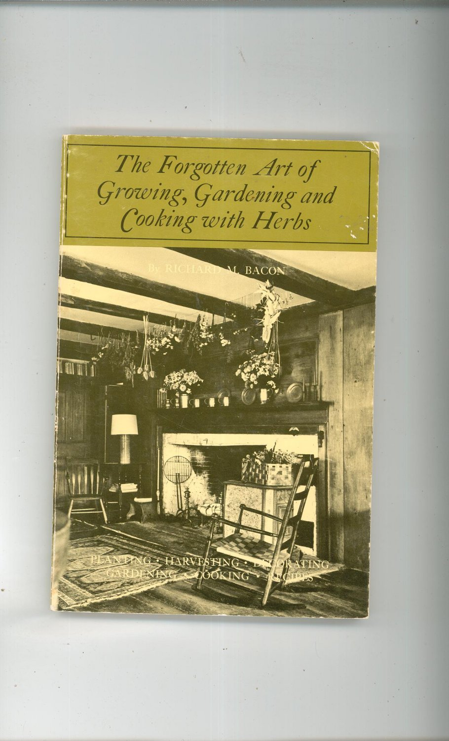 The Forgotten Art Of  Growing Gardening & Cooking With Herbs Cookbook Plus 0911658513  First Edition
