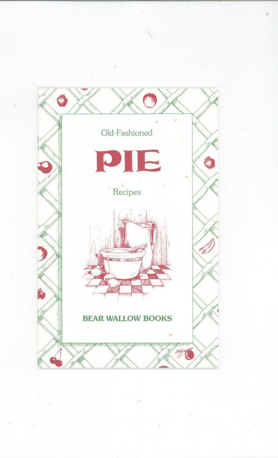 Old Fashioned Pie Recipes Cookbook By Bear Wallow Books 1991