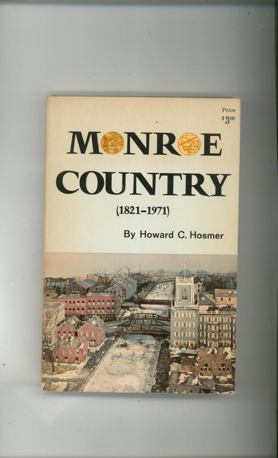 Monroe County 1821-1971 By Howard C. Hosmer First Edition