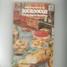 Adventures In Sourdough Cooking & Baking Cookbook By charles Wilford 0912936002