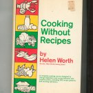 Cooking Without Recipes Cookbook By Helen Worth 0517125528