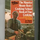 The Maurice Moore Betty Cooking School Book Of Fine Cooking Cookbook 0877950717