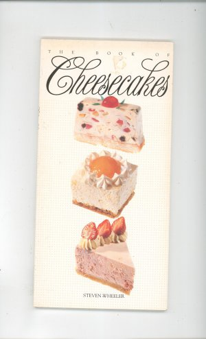The Book Of Cheesecakes Cookbook by Steven Wheeler 0895866684