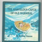 The Marvelous Catch Of Old Hannibal by Amoss Hard Cover Vintage Children's Book
