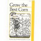 Grow The Best Corn By Nancy Bubel Garden Way Bulletin A- 68