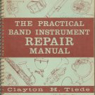 The Practical Band Instrument Repair Manual by Clayton Tiede Vintage Spiral Bound