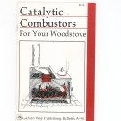 Catalytic Combustors For Your Woodstove By Steven Maviglio Garden Way Bulletin A- 94 0882663372