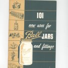 101 New Uses For Ball Jars And Fittings Ball Brothers Canning Jars Vintage
