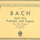 Bach Eight Little Preludes & Fugues For Organ Schirmer's Library 1456