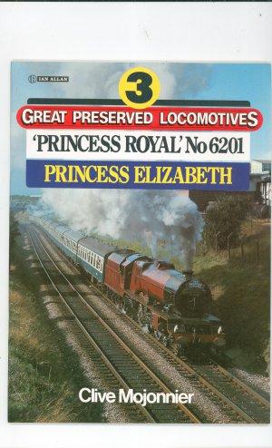 Great Preserved Locomotives Princess Royal No 6201 by Clive Mojonnier 0711015376