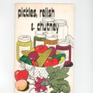 Pickles Relish & Chutney Cookbook by Irena Chalmers Vintage 1974