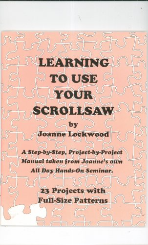 Learning To Use Your Scrollsaw by Joanne Lockwood Scroll Saw