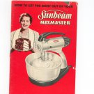 Sunbeam Mixmaster Manual & Cookbook Vintage 1950 How To Get Most Out Of