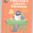 Grover's Book Of Cute Little Baby Animals Sesame Street Ford Hard Cover 0307231038