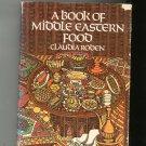 Vintage A Book Of Middle Eastern Food Cookbook Roden 0394471814 Hard Cover