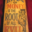 Lack of money is the Root of all Evil 1973 Wooden Sign