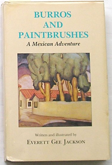 Burros and Paintbrushes, A Mexican Adventure, by Everett Gee Jackson, Signed by Artist/Author