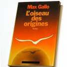 L'OISEAU DES ORIGINES, Max Gallo, French Edition.