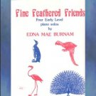 Fine Feathered Friends Early Level Piano Edna Burnam