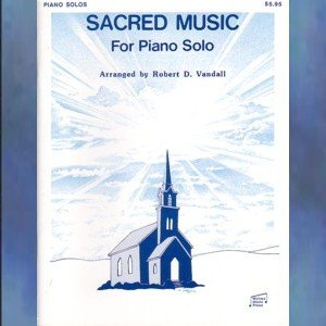 Sacred Music For Piano Solo Robert Vandall