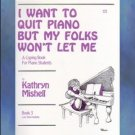 I Want To Quit Piano But My Folks Won't Let Me Book 3