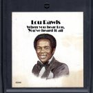 Lou Rawls - When You Heard Lou, You Heard It All 8-track tape