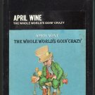 April Wine - The Whole World's Goin' Crazy 1976 LONDON A20 8-TRACK TAPE
