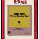 Grand Funk Railroad - We're An American Band 1973 RCA CAPITOL A17B 8-TRACK TAPE