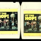 At The Hop - Various 50 & 60's Rock Artists Part 1 & 2 1975 MCA A10 8-TRACK TAPE