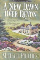 A New Dawn Over Devon The Secret of Heathersleigh Hall #4 by Michael Phillips