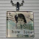New Altered Art to Wear Glass Pendant Necklace How Love