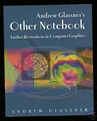 Andrew Glassner's Other Notebook by Andrew Glassner 1st First Edition Book