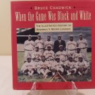 1992 WHEN THE GAME WAS BLACK AND WHITE HISTORY BASEBALL'S NEFRO LEAGUES HARDCOVER BOOK