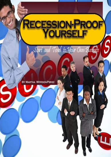 Recession-Proof Yourself    Start and Tend to Your Own Business