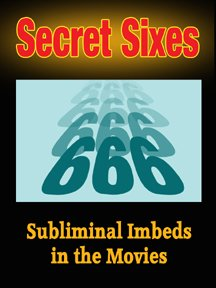 Secret Sixes: Subliminal Imbeds In The Movies