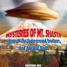 MYSTERIES OF MT. SHASTA: Home of the Underground Dwellers And Ancient Gods