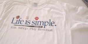 Life is Simple..EAT.SLEEP.PLAY.BASEBALL...ADULT S / YOUTH XL