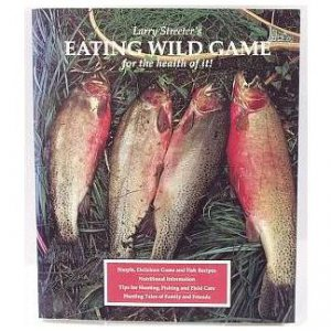 Larry Streeter's EATING WILD GAME For the Health of It! 1991