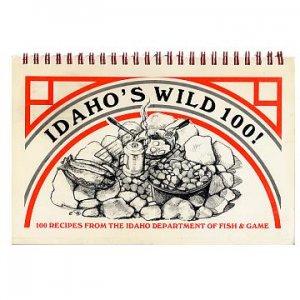 IDAHO'S WILD 100 - Recipes from the Idaho Dept. of Fish & Game, 1990