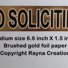 Brushed gold NO SOLICITING sign sticker, brass finish foil paper.