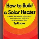 How to Build a Solar Heater by Ted Lucas (1975)