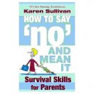 How to Say 'no' and Mean it: Survival Skills for Parents (Paperback) by Karen Sullivan