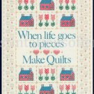 WHEN LIFE GOES TO PIECES MAKE QUILTS STAMPED CROSS STITCH FOLKART SAMPLER KIT
