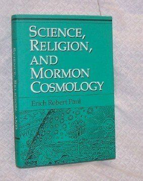 Science, Religion and Mormon Cosmology Erick R Paul