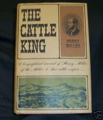 The Cattle King, Henry Miller by Tredwell