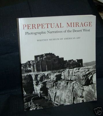 Perpetual Mirage Photographic Narratives of the Desert