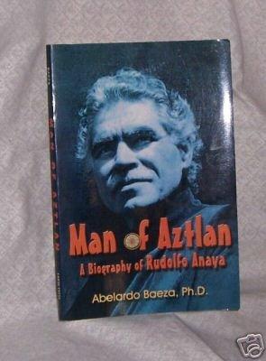 Man of Aztlan Bio of Rudolfo Anaya by  Baeza Signed