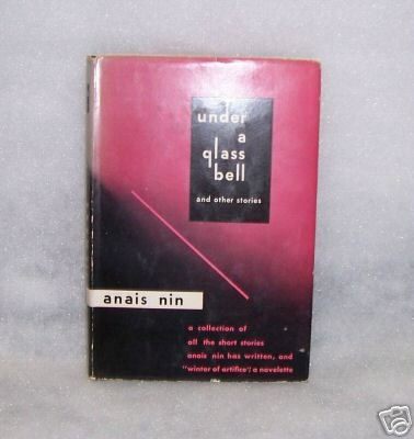 Under a Glass Bell  by Anais Nin lst. ed.