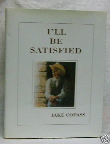 I'll be Satisfied by Jake Copass