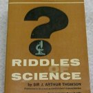 Riddles of Science by Thomson, Arthur, Sir